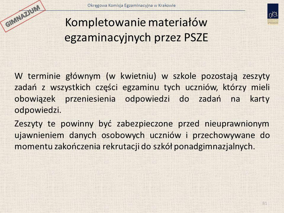 Okręgowa Komisja Egzaminacyjna w Krakowie 81 W terminie głównym (w kwietniu) w szkole pozostają zeszyty zadań z wszystkich części egzaminu tych ucznió