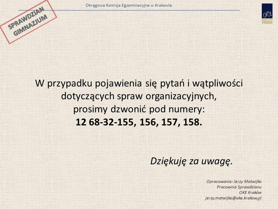 Okręgowa Komisja Egzaminacyjna w Krakowie W przypadku pojawienia się pytań i wątpliwości dotyczących spraw organizacyjnych, prosimy dzwonić pod numery