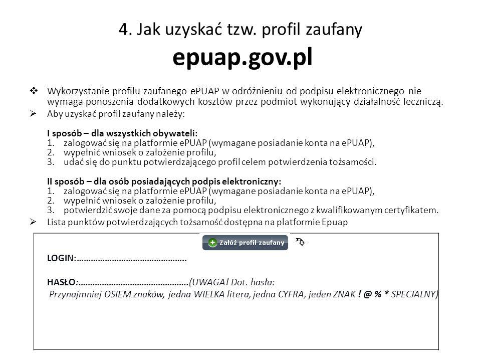 4. Jak uzyskać tzw. profil zaufany epuap.gov.pl  Wykorzystanie profilu zaufanego ePUAP w odróżnieniu od podpisu elektronicznego nie wymaga ponoszenia