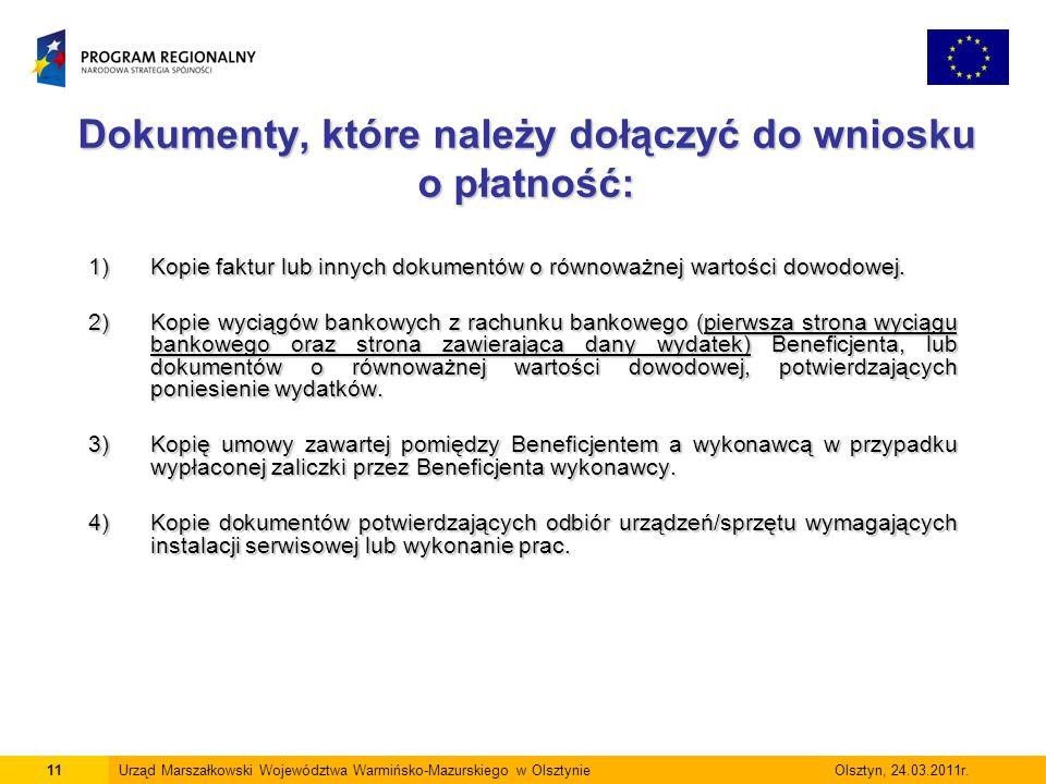 Dokumenty, które należy dołączyć do wniosku o płatność: 11Urząd Marszałkowski Województwa Warmińsko-Mazurskiego w Olsztynie Olsztyn, 24.03.2011r. 1)Ko