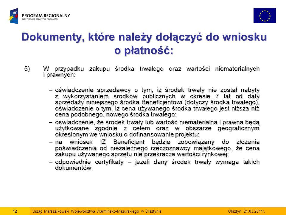 Dokumenty, które należy dołączyć do wniosku o płatność: 12Urząd Marszałkowski Województwa Warmińsko-Mazurskiego w Olsztynie Olsztyn, 24.03.2011r. 5)W