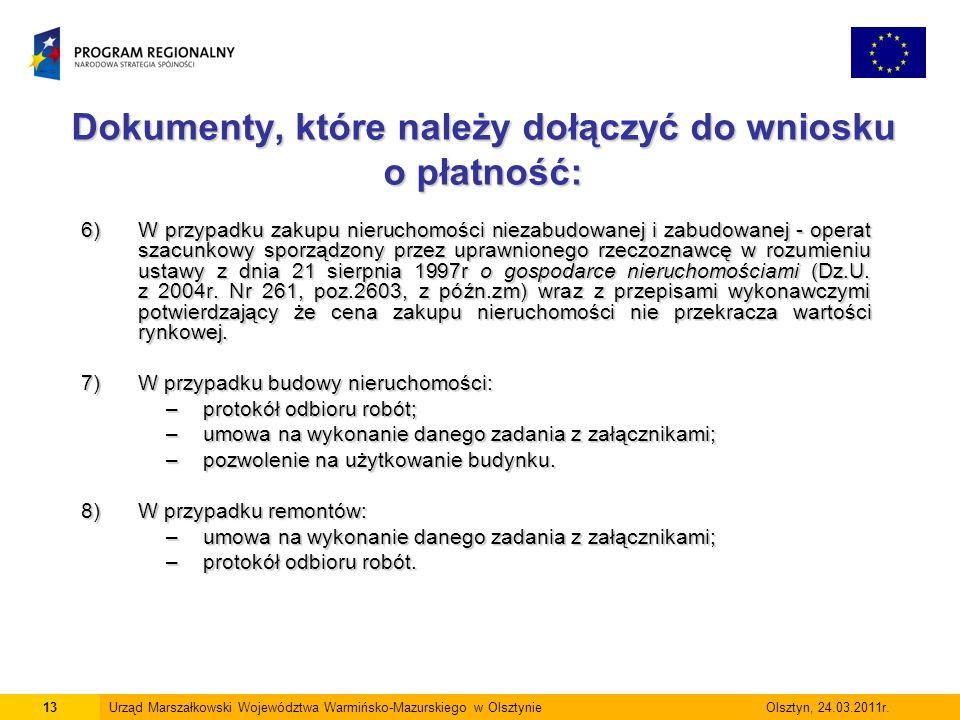 Dokumenty, które należy dołączyć do wniosku o płatność: 13Urząd Marszałkowski Województwa Warmińsko-Mazurskiego w Olsztynie Olsztyn, 24.03.2011r. 6)W