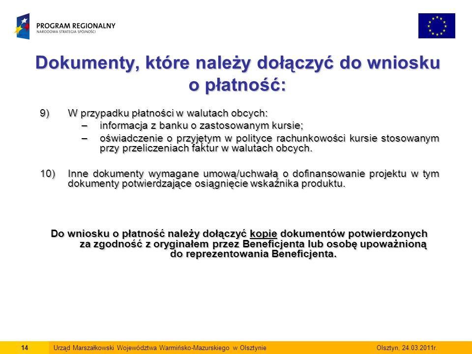 Dokumenty, które należy dołączyć do wniosku o płatność: 14Urząd Marszałkowski Województwa Warmińsko-Mazurskiego w Olsztynie Olsztyn, 24.03.2011r. 9)W