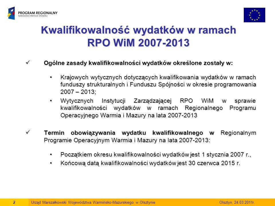 Ogólne warunki uznania wydatku za kwalifikowalny w ramach RPO WiM 2007-2013 3Urząd Marszałkowski Województwa Warmińsko-Mazurskiego w Olsztynie Olsztyn, 24.03.2011r.