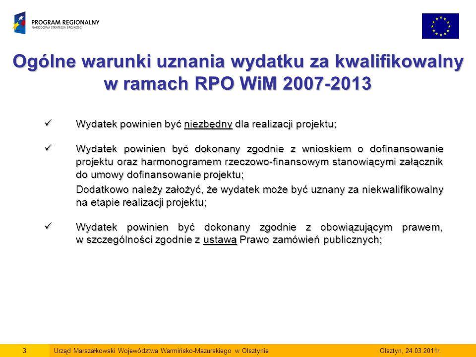 Ogólne warunki uznania wydatku za kwalifikowalny w ramach RPO WiM 2007-2013 4Urząd Marszałkowski Województwa Warmińsko-Mazurskiego w Olsztynie Olsztyn, 24.03.2011r.