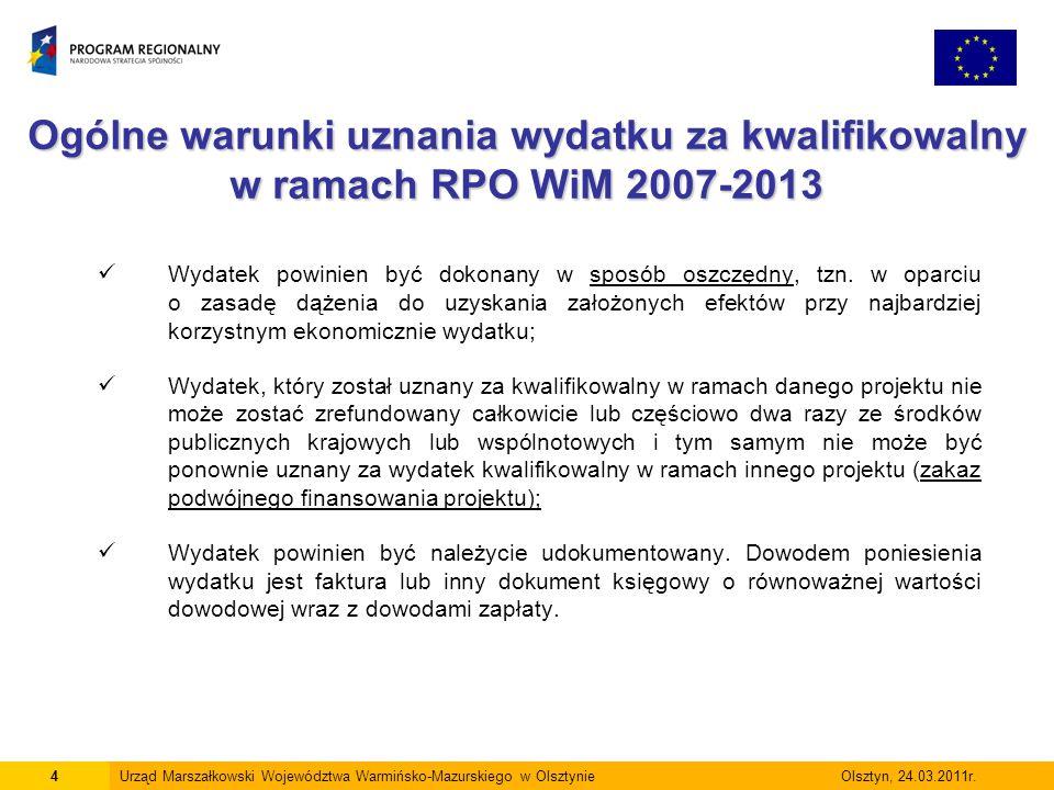 Ogólne warunki uznania wydatku za kwalifikowalny w ramach RPO WiM 2007-2013 4Urząd Marszałkowski Województwa Warmińsko-Mazurskiego w Olsztynie Olsztyn