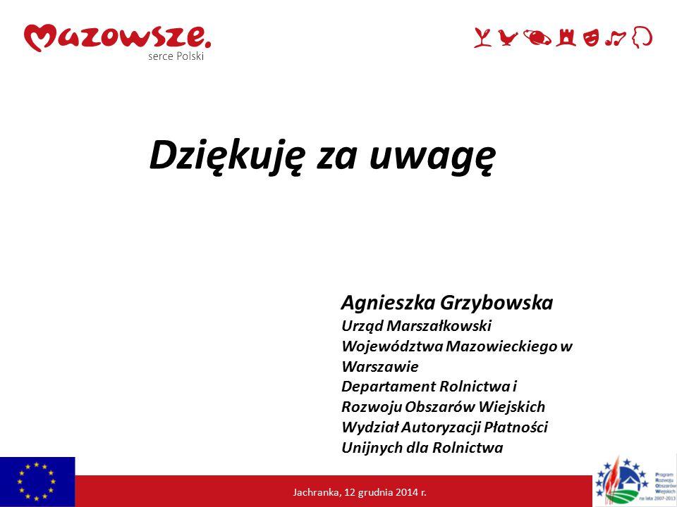 Dziękuję za uwagę Agnieszka Grzybowska Urząd Marszałkowski Województwa Mazowieckiego w Warszawie Departament Rolnictwa i Rozwoju Obszarów Wiejskich Wydział Autoryzacji Płatności Unijnych dla Rolnictwa Jachranka, 12 grudnia 2014 r.