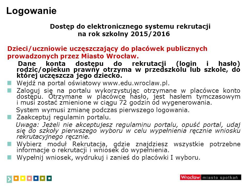 Logowanie Dostęp do elektronicznego systemu rekrutacji na rok szkolny 2015/2016 Dzieci/uczniowie uczęszczający do placówek publicznych prowadzonych przez Miasto Wrocław.