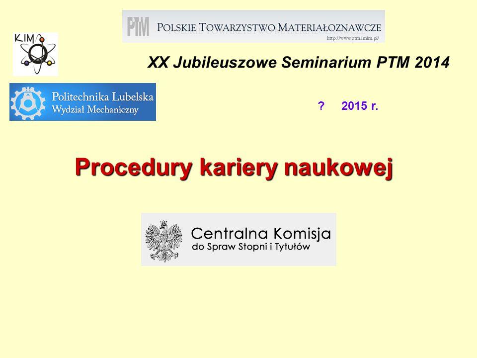 XX Jubileuszowe Seminarium PTM 2014 ? 2015 r. Procedury kariery naukowej