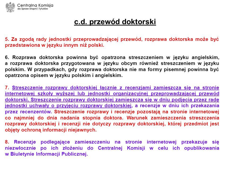 5. Za zgodą rady jednostki przeprowadzającej przewód, rozprawa doktorska może być przedstawiona w języku innym niż polski. 6. Rozprawa doktorska powin