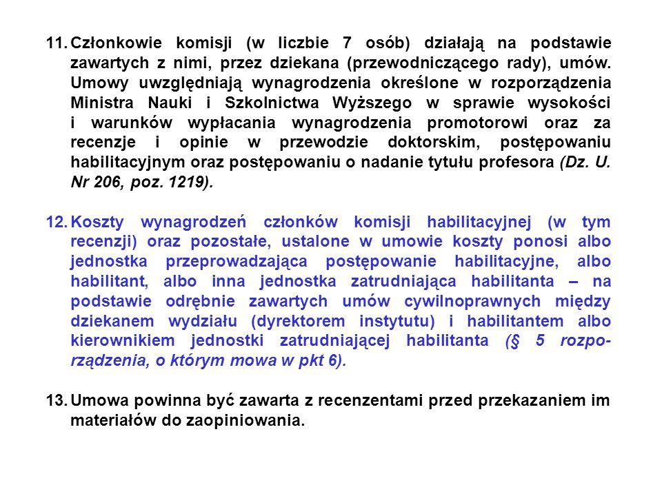 11.Członkowie komisji (w liczbie 7 osób) działają na podstawie zawartych z nimi, przez dziekana (przewodniczącego rady), umów.