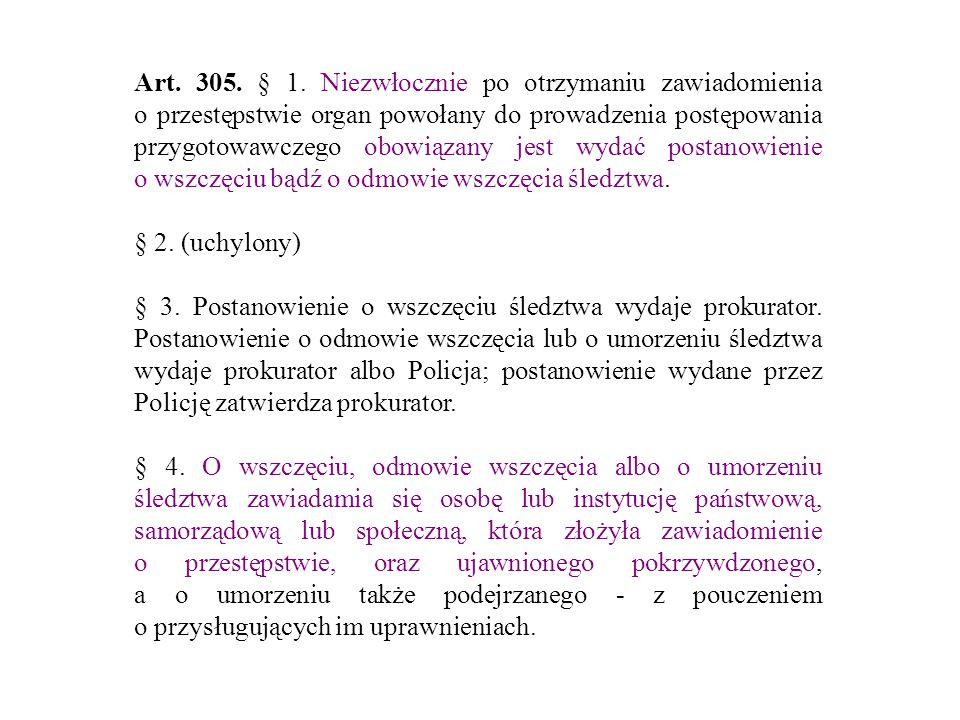 Art. 305. § 1. Niezwłocznie po otrzymaniu zawiadomienia o przestępstwie organ powołany do prowadzenia postępowania przygotowawczego obowiązany jest wy