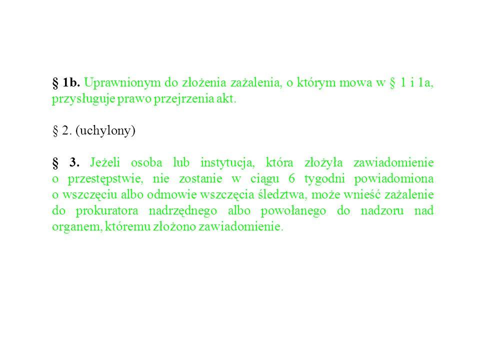 § 1b. Uprawnionym do złożenia zażalenia, o którym mowa w § 1 i 1a, przysługuje prawo przejrzenia akt. § 2. (uchylony) § 3. Jeżeli osoba lub instytucja