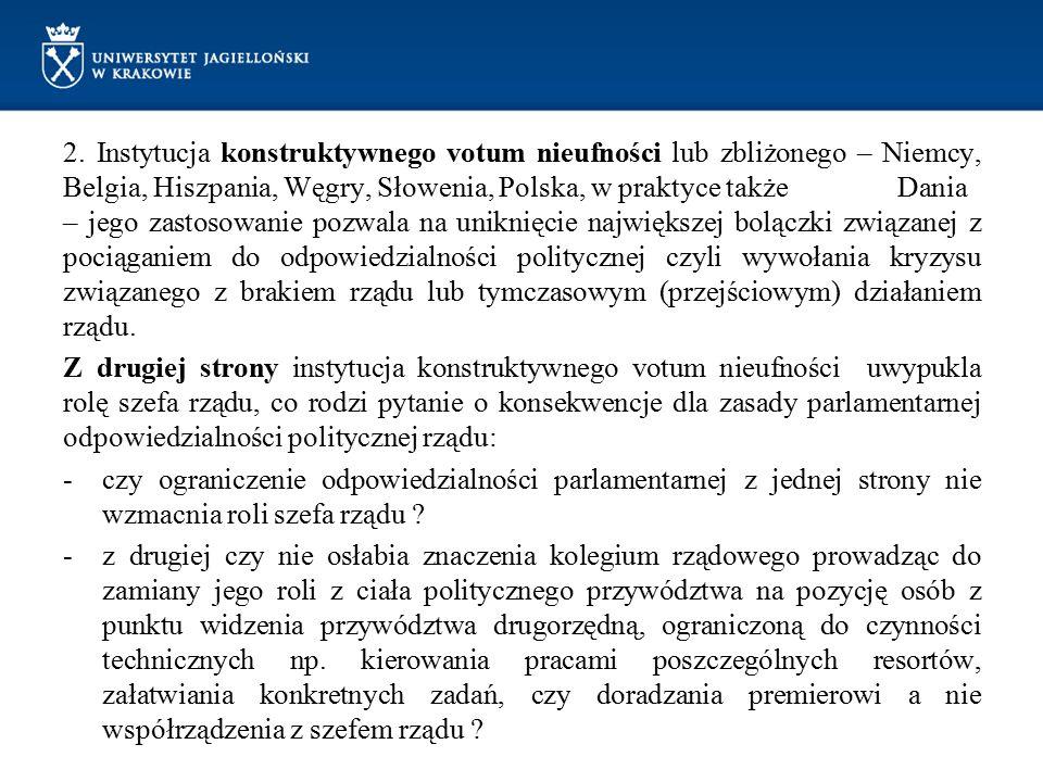 2. Instytucja konstruktywnego votum nieufności lub zbliżonego – Niemcy, Belgia, Hiszpania, Węgry, Słowenia, Polska, w praktyce także Dania – jego zast