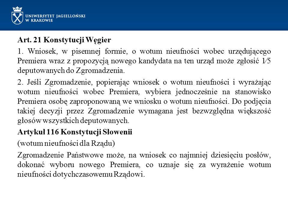 Art. 21 Konstytucji Węgier 1. Wniosek, w pisemnej formie, o wotum nieufności wobec urzędującego Premiera wraz z propozycją nowego kandydata na ten urz