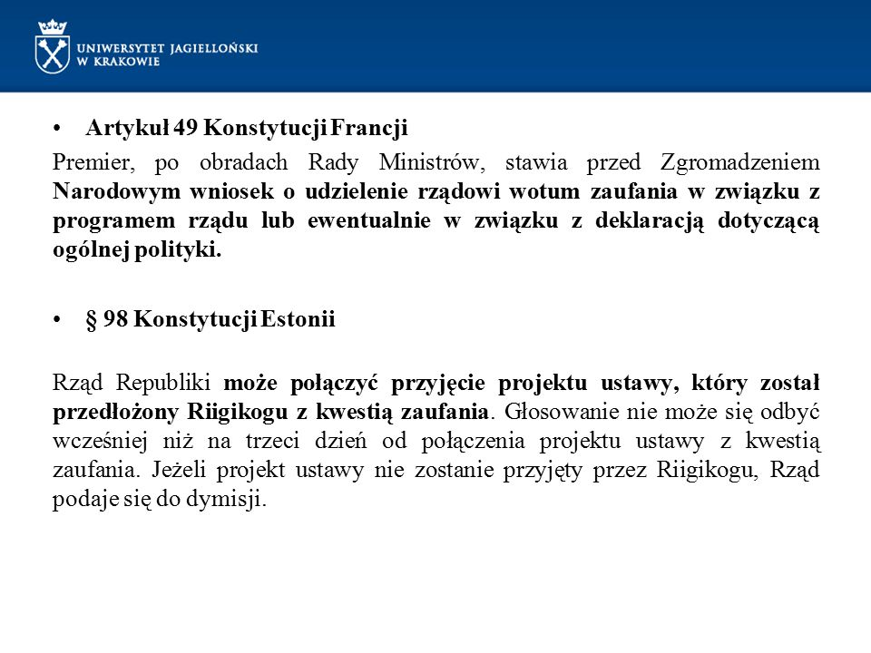 Artykuł 49 Konstytucji Francji Premier, po obradach Rady Ministrów, stawia przed Zgromadzeniem Narodowym wniosek o udzielenie rządowi wotum zaufania w