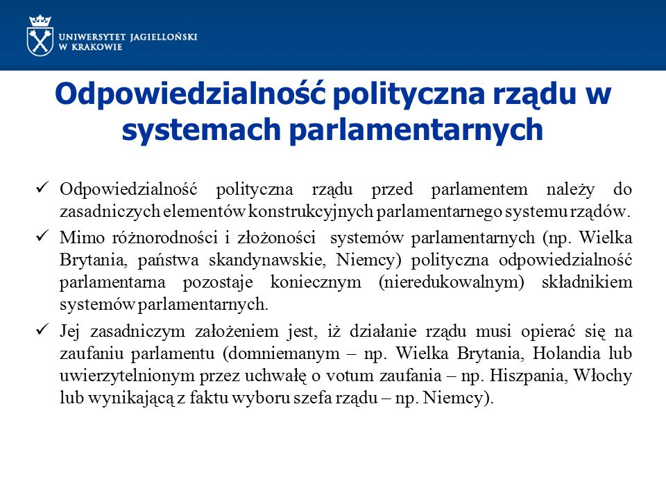 Odpowiedzialność polityczna rządu w systemach parlamentarnych Odpowiedzialność polityczna rządu przed parlamentem należy do zasadniczych elementów kon
