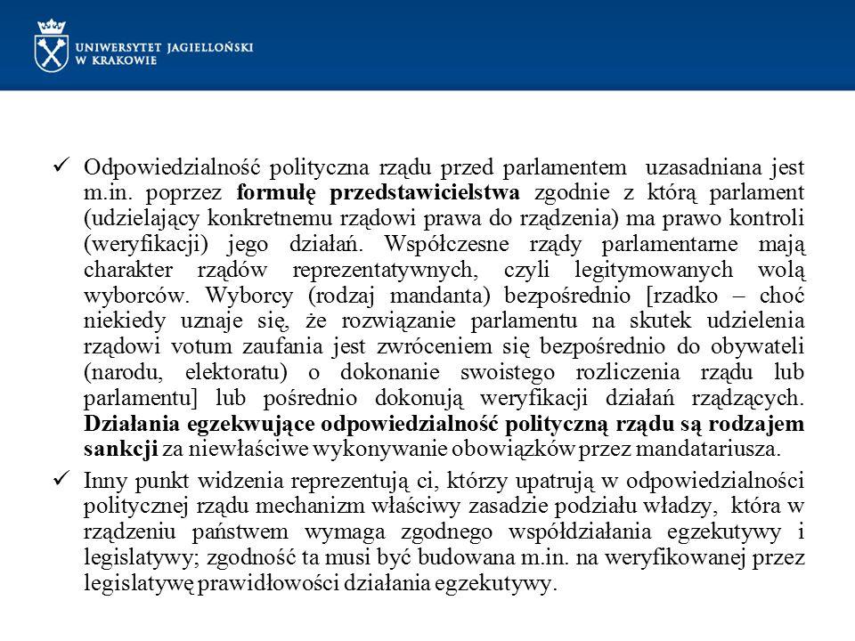 Odpowiedzialność polityczna rządu przed parlamentem uzasadniana jest m.in. poprzez formułę przedstawicielstwa zgodnie z którą parlament (udzielający k