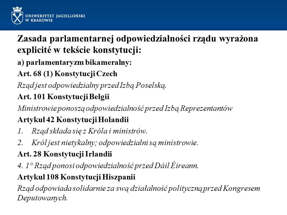 Zasada parlamentarnej odpowiedzialności rządu wyrażona explicité w tekście konstytucji: a) parlamentaryzm bikameralny: Art. 68 (1) Konstytucji Czech R