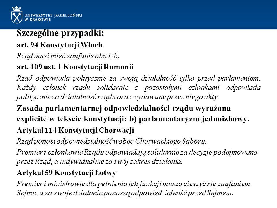 Szczególne przypadki: art. 94 Konstytucji Włoch Rząd musi mieć zaufanie obu izb. art. 109 ust. 1 Konstytucji Rumunii Rząd odpowiada politycznie za swo