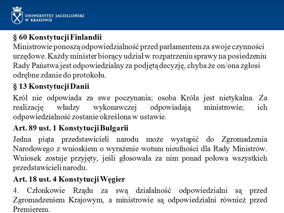 § 60 Konstytucji Finlandii Ministrowie ponoszą odpowiedzialność przed parlamentem za swoje czynności urzędowe. Każdy minister biorący udział w rozpatr