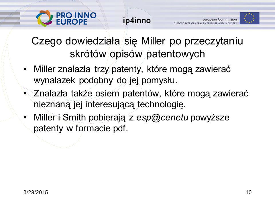 ip4inno 3/28/201510 Czego dowiedziała się Miller po przeczytaniu skrótów opisów patentowych Miller znalazła trzy patenty, które mogą zawierać wynalazek podobny do jej pomysłu.
