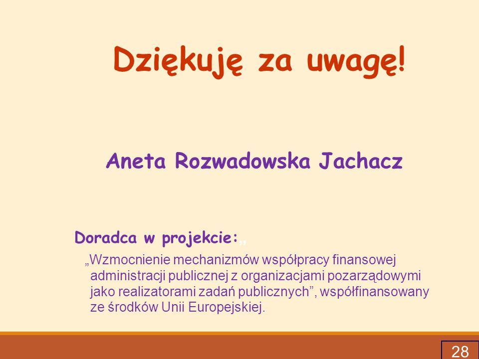 """28 Dziękuję za uwagę! Aneta Rozwadowska Jachacz Doradca w projekcie: """" """"Wzmocnienie mechanizmów współpracy finansowej administracji publicznej z organ"""