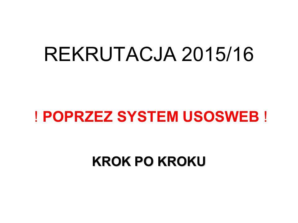 REKRUTACJA 2015/16 ! POPRZEZ SYSTEM USOSWEB ! KROK PO KROKU