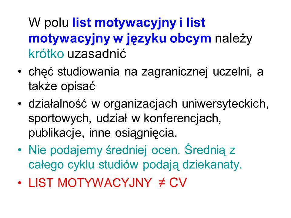 W polu list motywacyjny i list motywacyjny w języku obcym należy krótko uzasadnić chęć studiowania na zagranicznej uczelni, a także opisać działalność