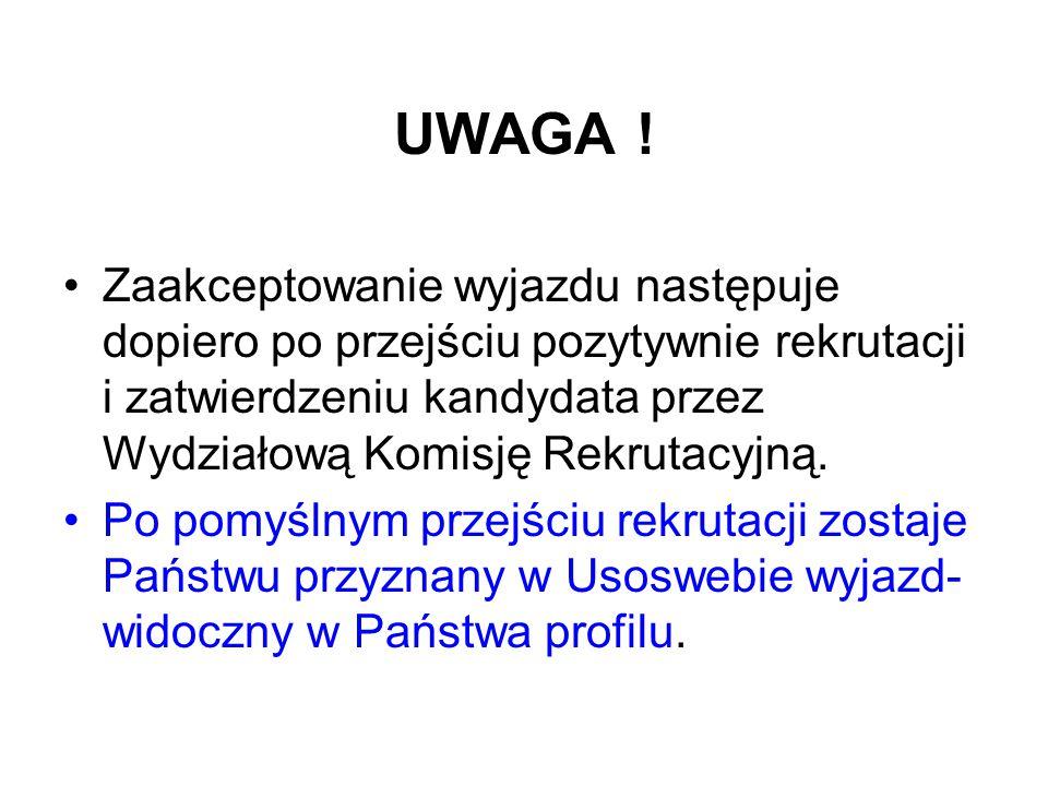 UWAGA ! Zaakceptowanie wyjazdu następuje dopiero po przejściu pozytywnie rekrutacji i zatwierdzeniu kandydata przez Wydziałową Komisję Rekrutacyjną. P