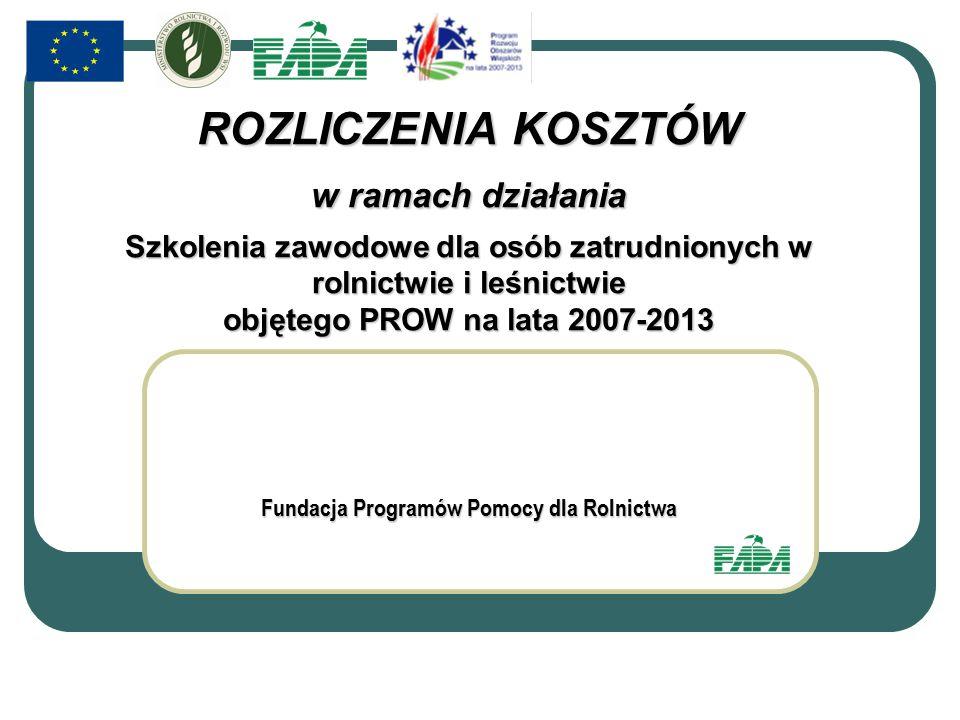 Fundacja Programów Pomocy dla Rolnictwa ROZLICZENIA KOSZTÓW w ramach działania Szkolenia zawodowe dla osób zatrudnionych w rolnictwie i leśnictwie objętego PROW na lata 2007-2013