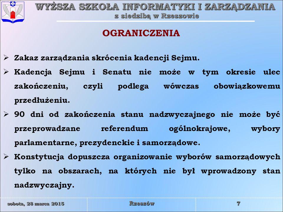 WYŻSZA SZKOŁA INFORMATYKI I ZARZĄDZANIA z siedzibą w Rzeszowie 7 sobota, 28 marca 2015sobota, 28 marca 2015sobota, 28 marca 2015sobota, 28 marca 2015 Rzeszów  Zakaz zarządzania skrócenia kadencji Sejmu.