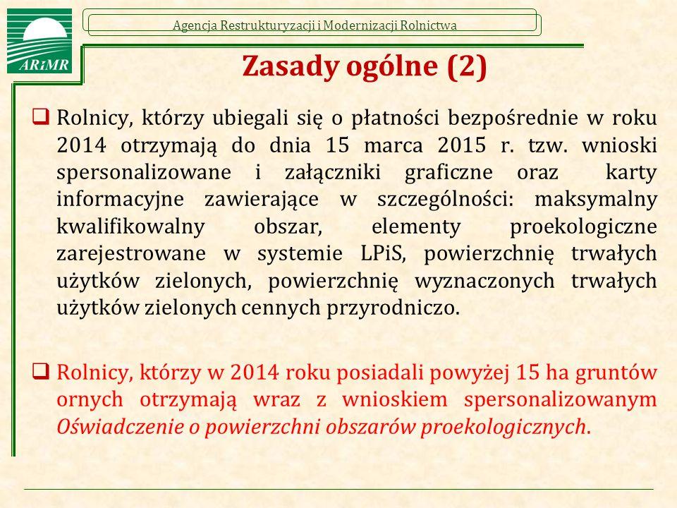 Agencja Restrukturyzacji i Modernizacji Rolnictwa Zasady ogólne (2)  Rolnicy, którzy ubiegali się o płatności bezpośrednie w roku 2014 otrzymają do d