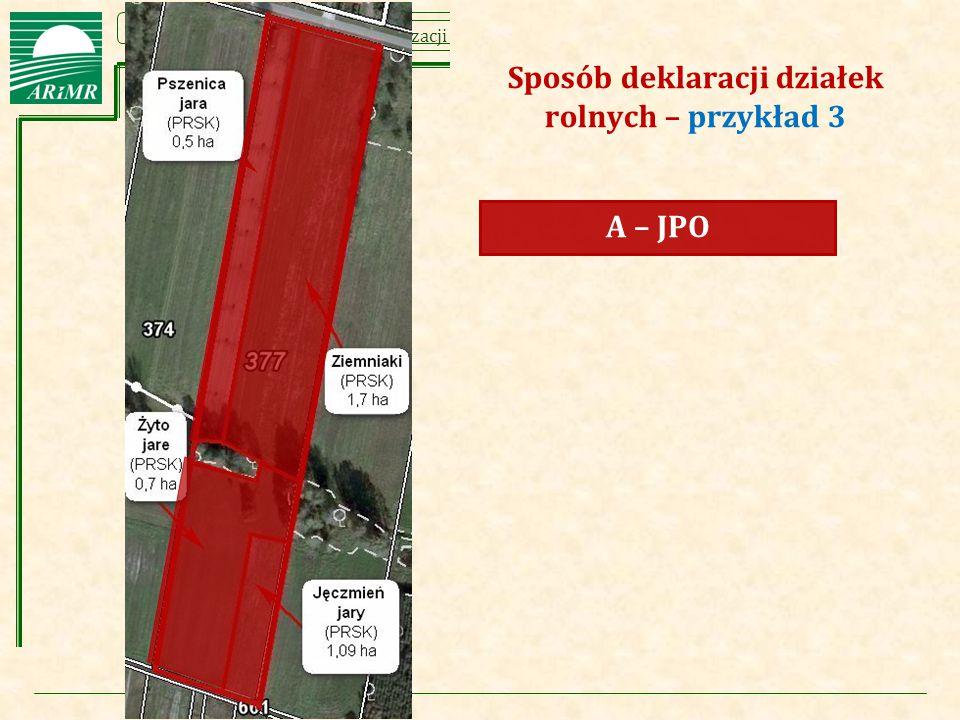 Agencja Restrukturyzacji i Modernizacji Rolnictwa A – JPO Sposób deklaracji działek rolnych – przykład 3