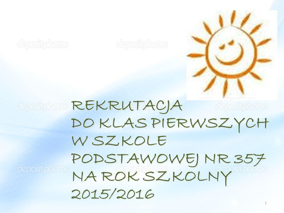 REKRUTACJA DO KLAS PIERWSZYCH W SZKOLE PODSTAWOWEJ NR 357 NA ROK SZKOLNY 2015/2016 1