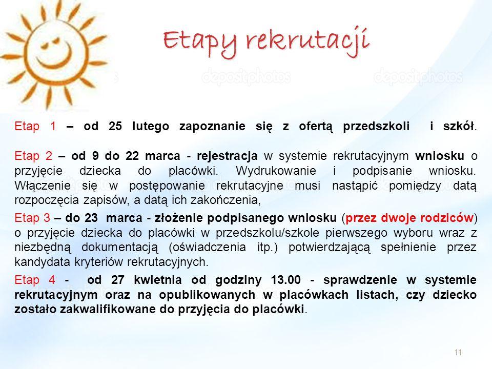Etapy rekrutacji 11 Etap 1 – od 25 lutego zapoznanie się z ofertą przedszkoli i szkół. Etap 2 – od 9 do 22 marca - rejestracja w systemie rekrutacyjny