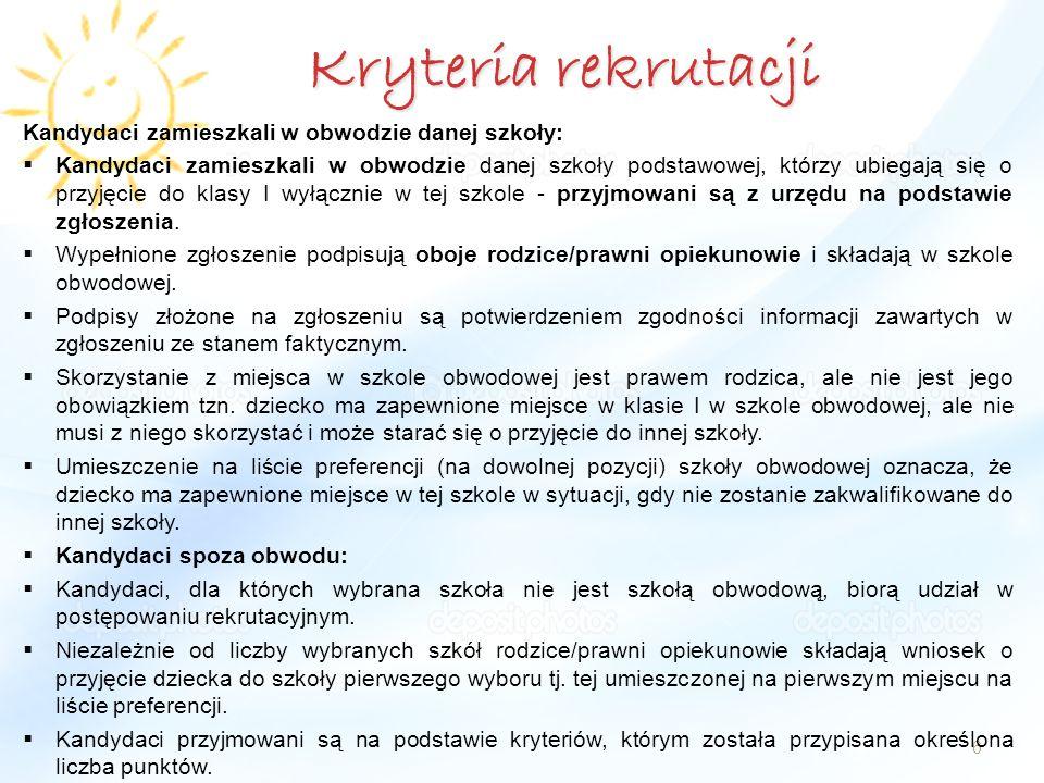 Kryteria rekrutacji 6 Kandydaci zamieszkali w obwodzie danej szkoły:  Kandydaci zamieszkali w obwodzie danej szkoły podstawowej, którzy ubiegają się