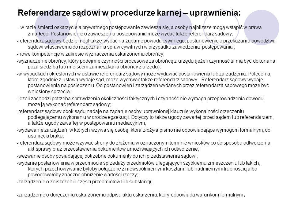Referendarze sądowi w procedurze karnej – uprawnienia: -w razie śmierci oskarżyciela prywatnego postępowanie zawiesza się, a osoby najbliższe mogą wst