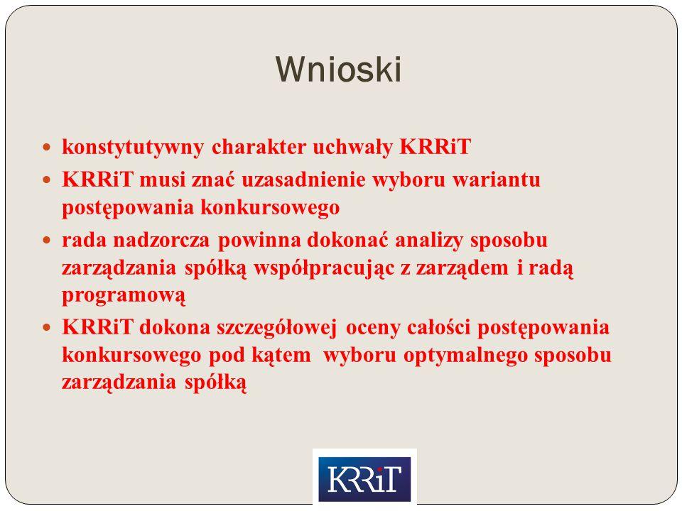 Wnioski konstytutywny charakter uchwały KRRiT KRRiT musi znać uzasadnienie wyboru wariantu postępowania konkursowego rada nadzorcza powinna dokonać analizy sposobu zarządzania spółką współpracując z zarządem i radą programową KRRiT dokona szczegółowej oceny całości postępowania konkursowego pod kątem wyboru optymalnego sposobu zarządzania spółką