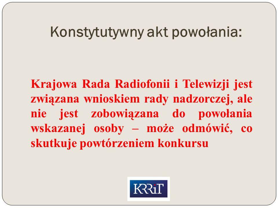 Konstytutywny akt powołania: Krajowa Rada Radiofonii i Telewizji jest związana wnioskiem rady nadzorczej, ale nie jest zobowiązana do powołania wskazanej osoby – może odmówić, co skutkuje powtórzeniem konkursu