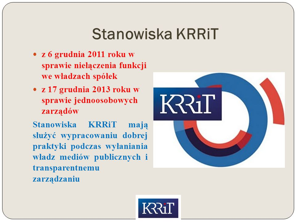 Stanowiska KRRiT z 6 grudnia 2011 roku w sprawie niełączenia funkcji we władzach spółek z 17 grudnia 2013 roku w sprawie jednoosobowych zarządów Stanowiska KRRiT mają służyć wypracowaniu dobrej praktyki podczas wyłaniania władz mediów publicznych i transparentnemu zarządzaniu