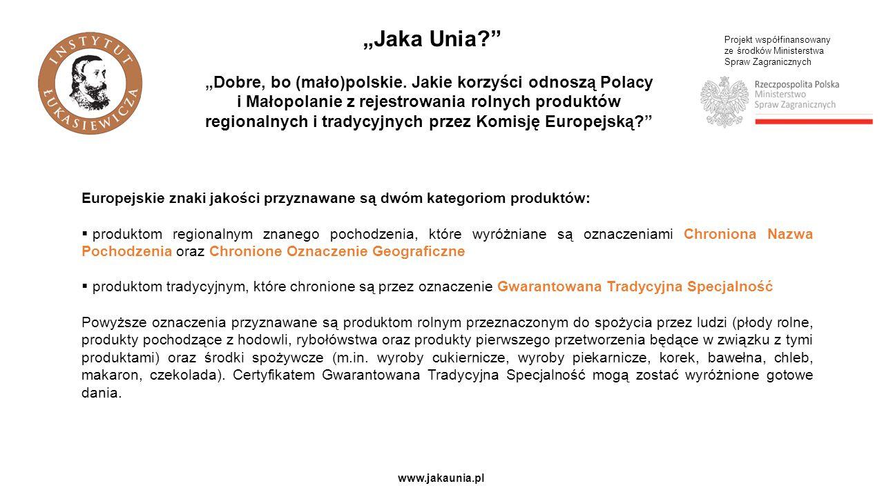 """Projekt współfinansowany ze środków Ministerstwa Spraw Zagranicznych www.jakaunia.pl """"Jaka Unia? """"Dobre, bo (mało)polskie."""