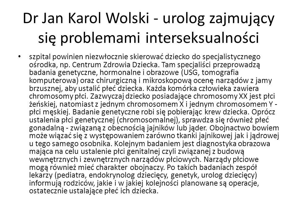 Dr Jan Karol Wolski - urolog zajmujący się problemami interseksualności szpital powinien niezwłocznie skierować dziecko do specjalistycznego ośrodka,