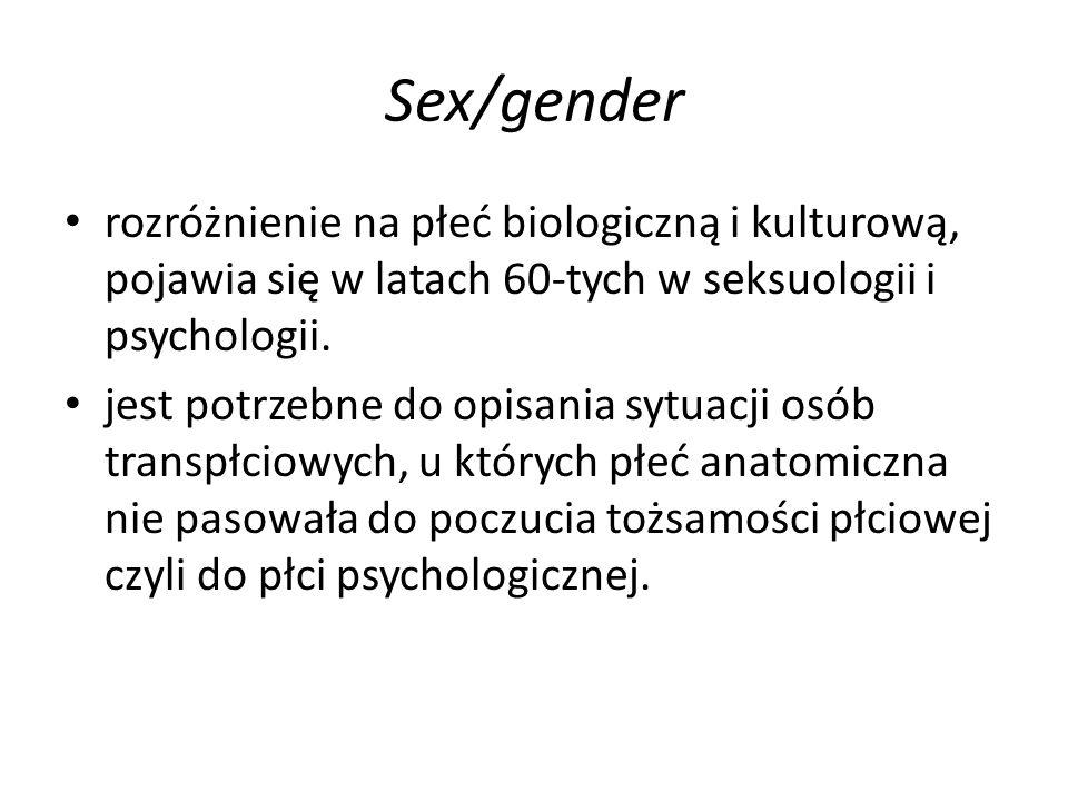 Sex/gender rozróżnienie na płeć biologiczną i kulturową, pojawia się w latach 60-tych w seksuologii i psychologii. jest potrzebne do opisania sytuacji