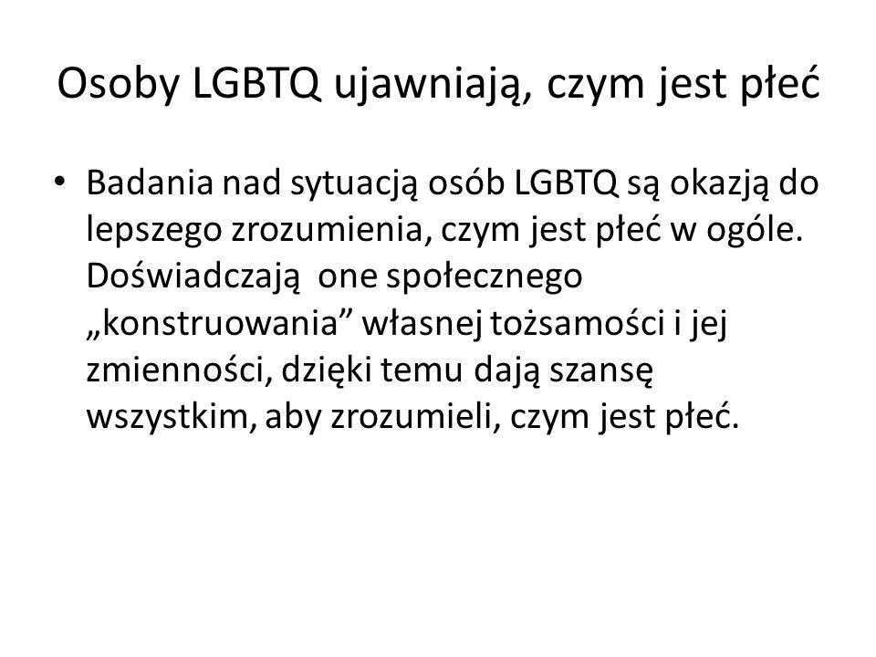 Osoby LGBTQ ujawniają, czym jest płeć Badania nad sytuacją osób LGBTQ są okazją do lepszego zrozumienia, czym jest płeć w ogóle. Doświadczają one społ