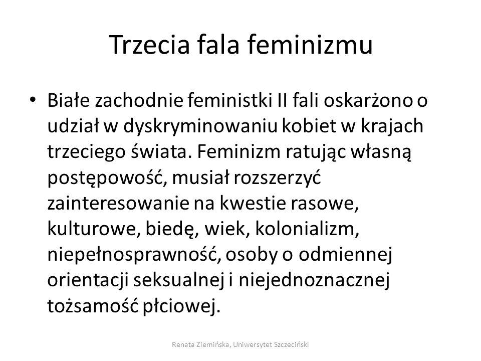 Trzecia fala feminizmu Białe zachodnie feministki II fali oskarżono o udział w dyskryminowaniu kobiet w krajach trzeciego świata. Feminizm ratując wła