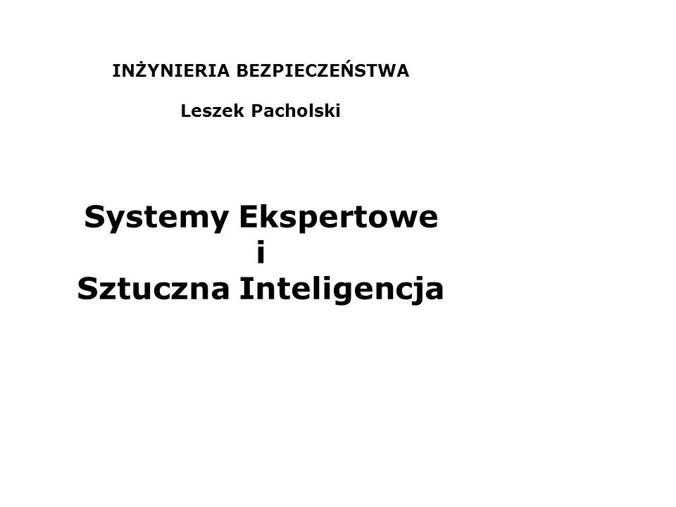 INŻYNIERIA BEZPIECZEŃSTWA Leszek Pacholski Systemy Ekspertowe i Sztuczna Inteligencja
