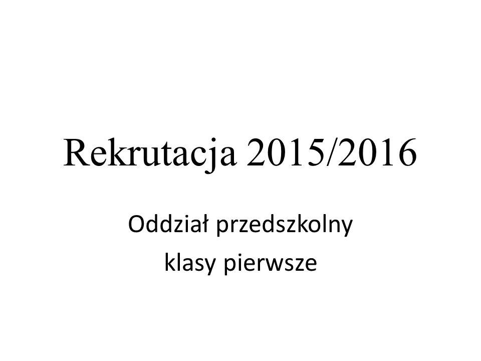 Rekrutacja 2015/2016 Oddział przedszkolny klasy pierwsze