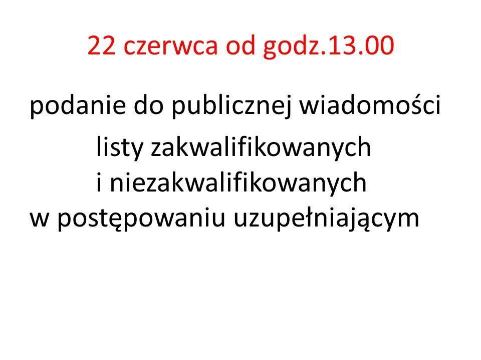 22 czerwca od godz.13.00 podanie do publicznej wiadomości listy zakwalifikowanych i niezakwalifikowanych w postępowaniu uzupełniającym