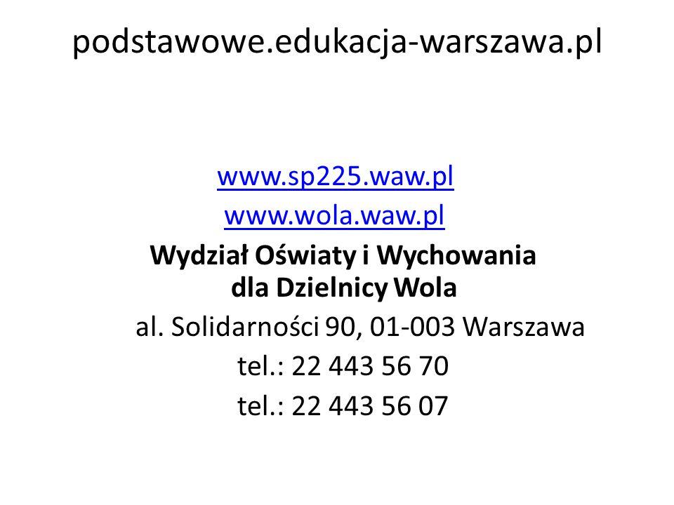 podstawowe.edukacja-warszawa.pl www.sp225.waw.pl www.wola.waw.pl Wydział Oświaty i Wychowania dla Dzielnicy Wola al.